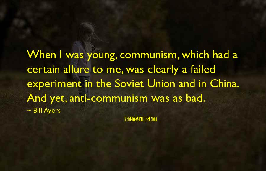 Anti-rationalism Sayings By Bill Ayers: When I was young, communism, which had a certain allure to me, was clearly a