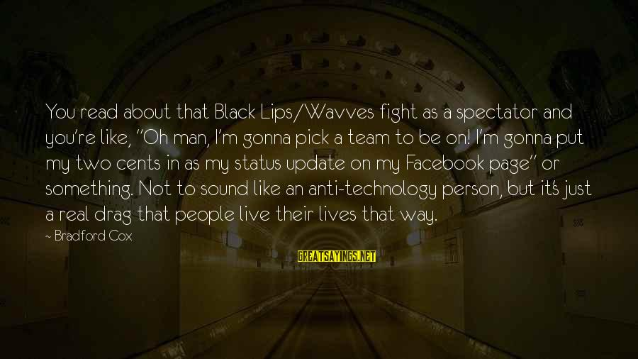 """Anti-rationalism Sayings By Bradford Cox: You read about that Black Lips/Wavves fight as a spectator and you're like, """"Oh man,"""