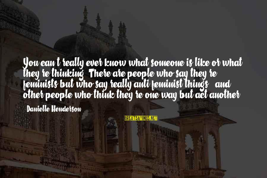 Anti-rationalism Sayings By Danielle Henderson: You can't really ever know what someone is like or what they're thinking. There are