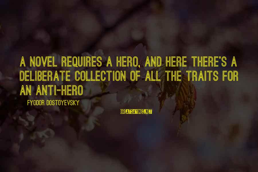 Anti-rationalism Sayings By Fyodor Dostoyevsky: A novel requires a hero, and here there's a deliberate collection of all the traits