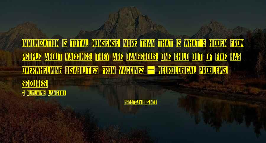 Anti-rationalism Sayings By Guylaine Lanctot: Immunization is total nonsense! More than that is what's hidden from people about vaccines. They
