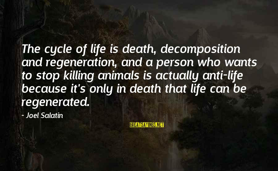 Anti-rationalism Sayings By Joel Salatin: The cycle of life is death, decomposition and regeneration, and a person who wants to