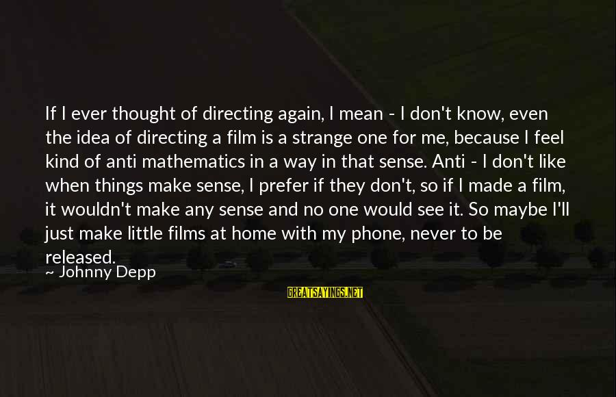 Anti-rationalism Sayings By Johnny Depp: If I ever thought of directing again, I mean - I don't know, even the