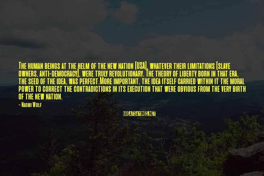 Anti-rationalism Sayings By Naomi Wolf: The human beings at the helm of the new nation [USA], whatever their limitations [slave