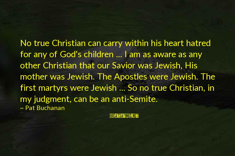 Anti-rationalism Sayings By Pat Buchanan: No true Christian can carry within his heart hatred for any of God's children ...
