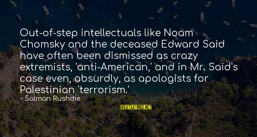 Anti-rationalism Sayings By Salman Rushdie: Out-of-step intellectuals like Noam Chomsky and the deceased Edward Said have often been dismissed as