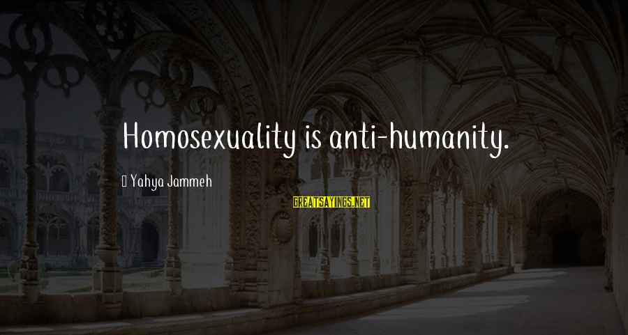 Anti-rationalism Sayings By Yahya Jammeh: Homosexuality is anti-humanity.