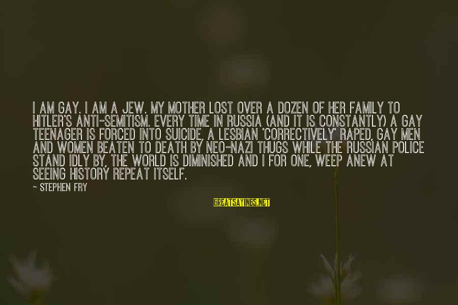 Anti Suicide Sayings By Stephen Fry: I am gay. I am a Jew. My mother lost over a dozen of her