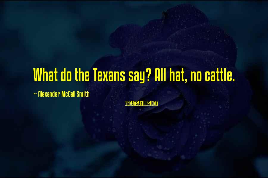 Antiphonal Sayings By Alexander McCall Smith: What do the Texans say? All hat, no cattle.