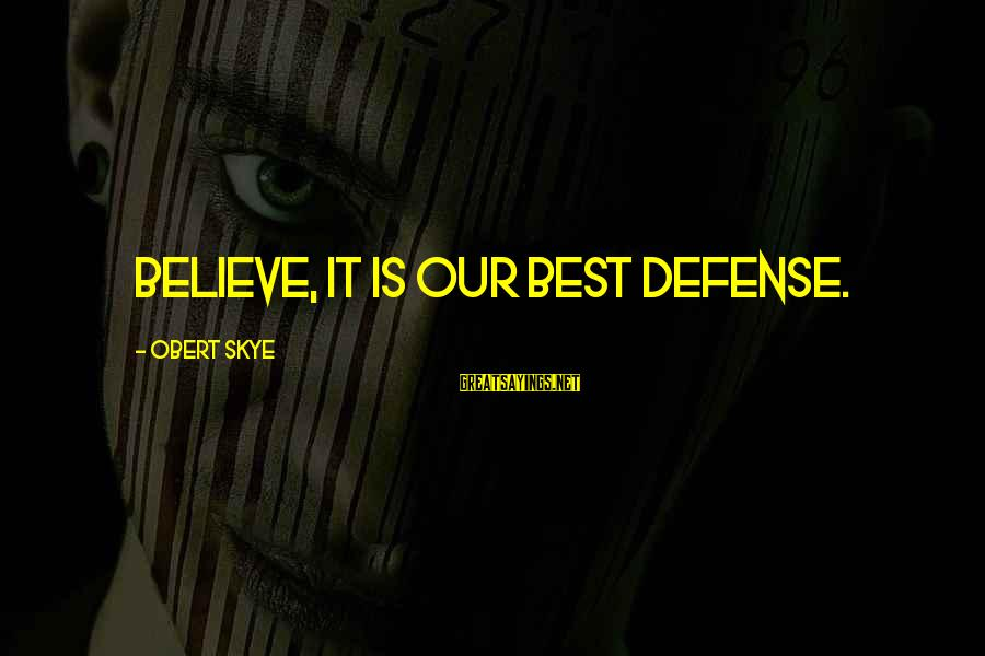 Antiphonal Sayings By Obert Skye: Believe, it is our best defense.
