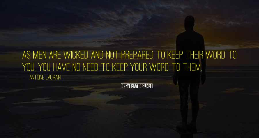 Antoine Laurain Sayings: as men are wicked and not prepared to keep their word to you, you have