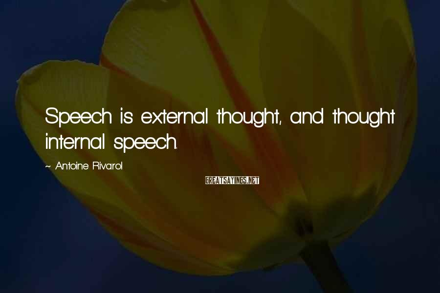 Antoine Rivarol Sayings: Speech is external thought, and thought internal speech.