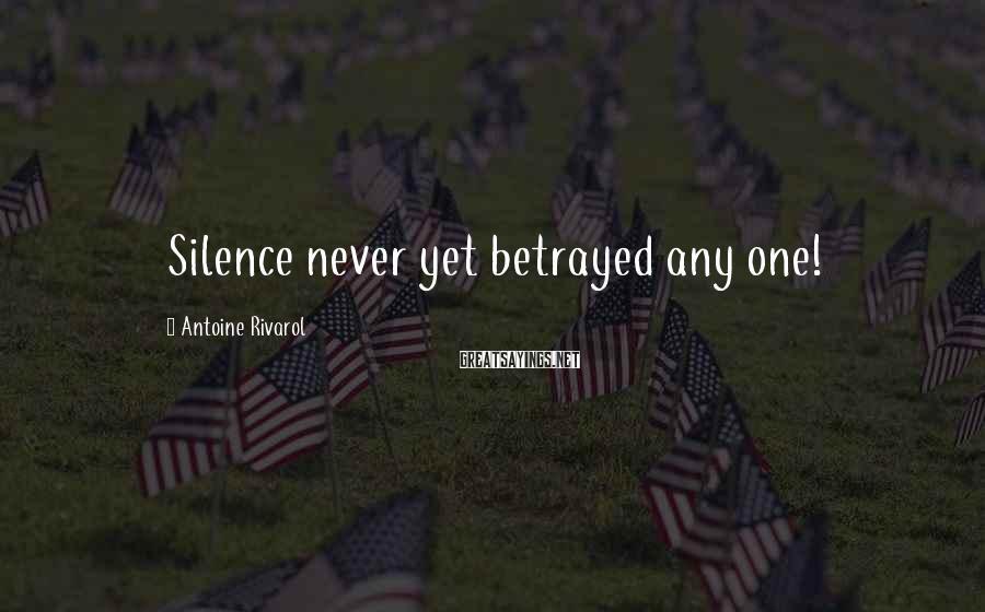 Antoine Rivarol Sayings: Silence never yet betrayed any one!