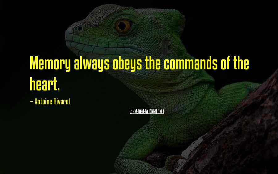 Antoine Rivarol Sayings: Memory always obeys the commands of the heart.