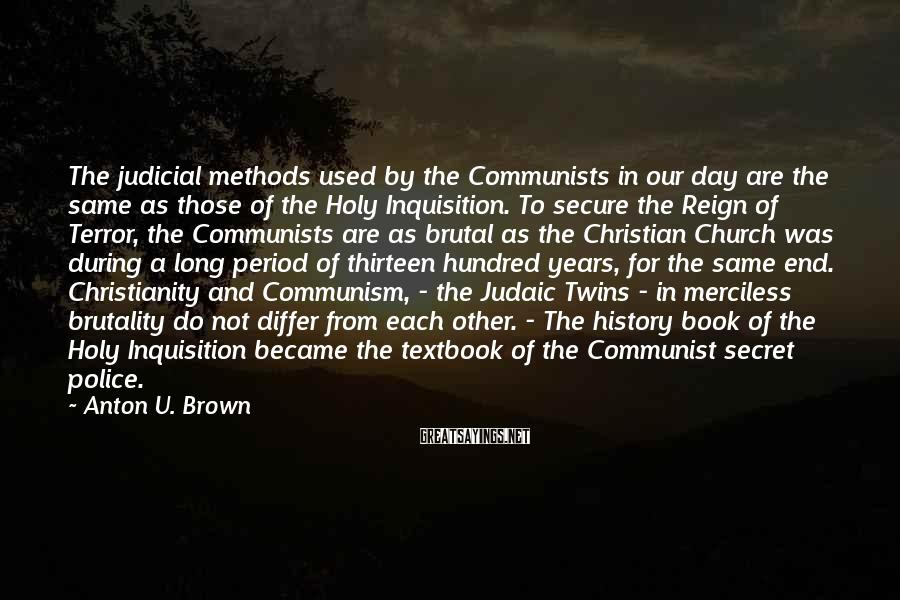 Anton U. Brown Sayings: The judicial methods used by the Communists in our day are the same as those