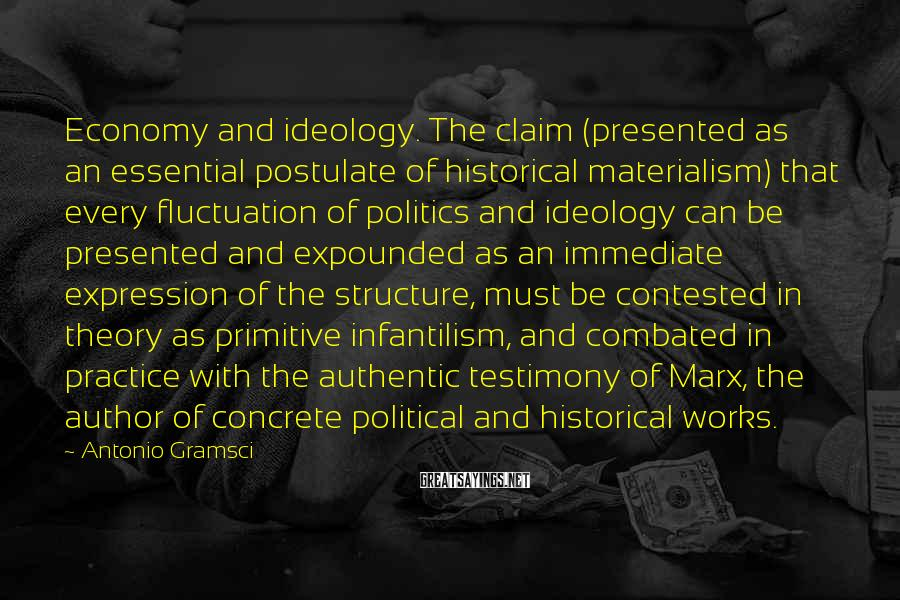 Antonio Gramsci Sayings: Economy and ideology. The claim (presented as an essential postulate of historical materialism) that every