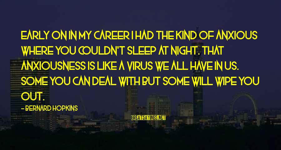 Anxiousness Sayings By Bernard Hopkins: Early on in my career I had the kind of anxious where you couldn't sleep