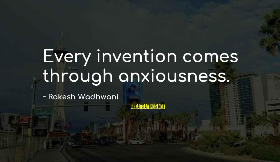Anxiousness Sayings By Rakesh Wadhwani: Every invention comes through anxiousness.