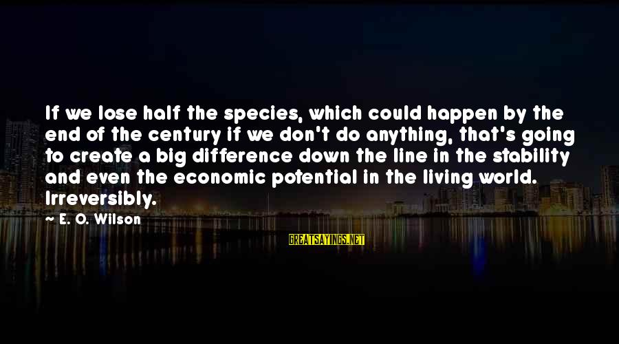 Anything Could Happen Sayings By E. O. Wilson: If we lose half the species, which could happen by the end of the century