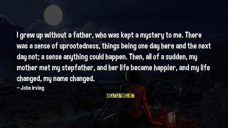 Anything Could Happen Sayings By John Irving: I grew up without a father, who was kept a mystery to me. There was