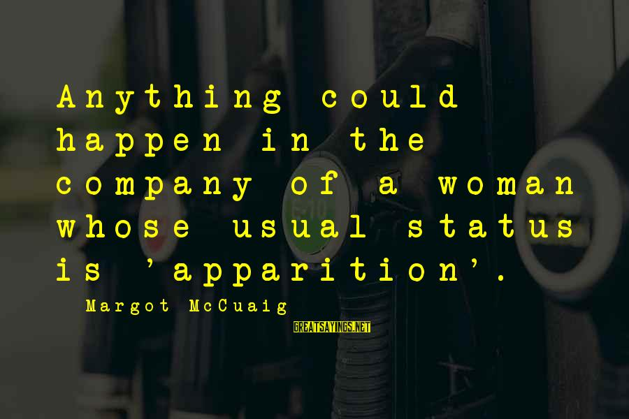 Anything Could Happen Sayings By Margot McCuaig: Anything could happen in the company of a woman whose usual status is 'apparition'.