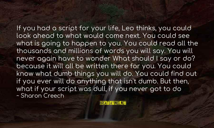 Anything Could Happen Sayings By Sharon Creech: If you had a script for your life, Leo thinks, you could look ahead to