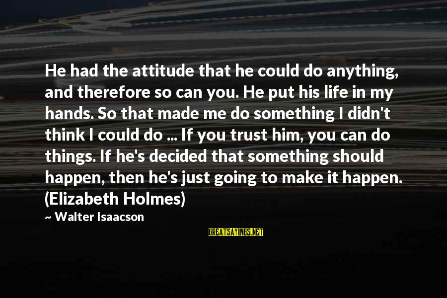 Anything Could Happen Sayings By Walter Isaacson: He had the attitude that he could do anything, and therefore so can you. He