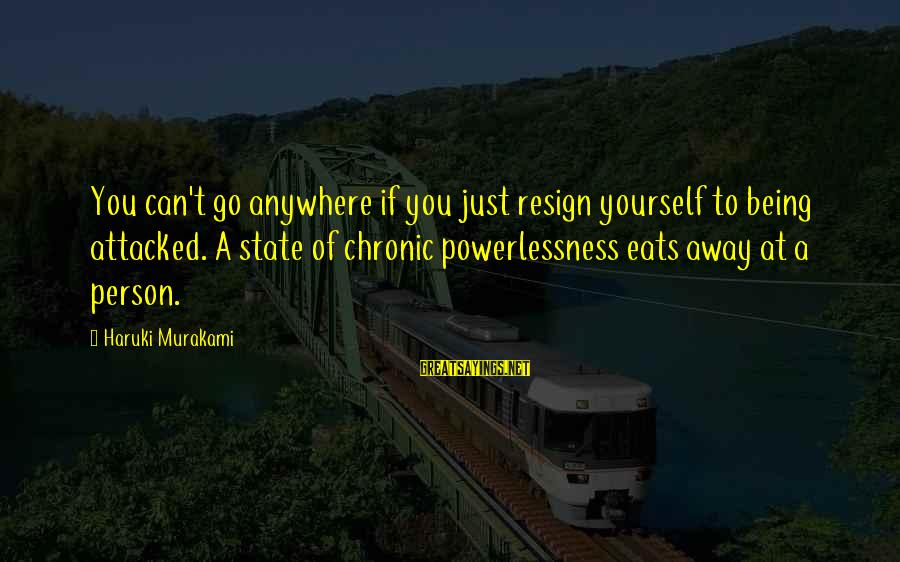 Aomame Sayings By Haruki Murakami: You can't go anywhere if you just resign yourself to being attacked. A state of
