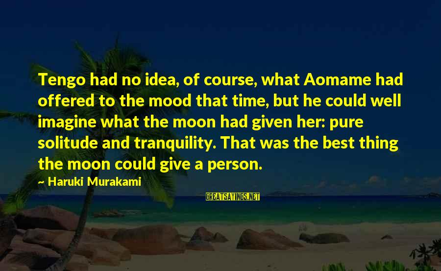 Aomame Sayings By Haruki Murakami: Tengo had no idea, of course, what Aomame had offered to the mood that time,