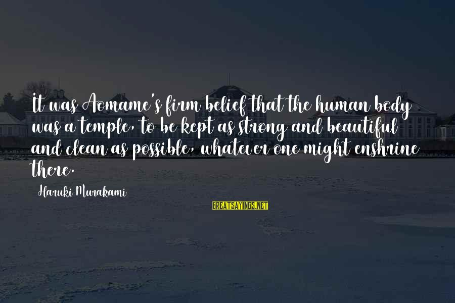Aomame Sayings By Haruki Murakami: It was Aomame's firm belief that the human body was a temple, to be kept
