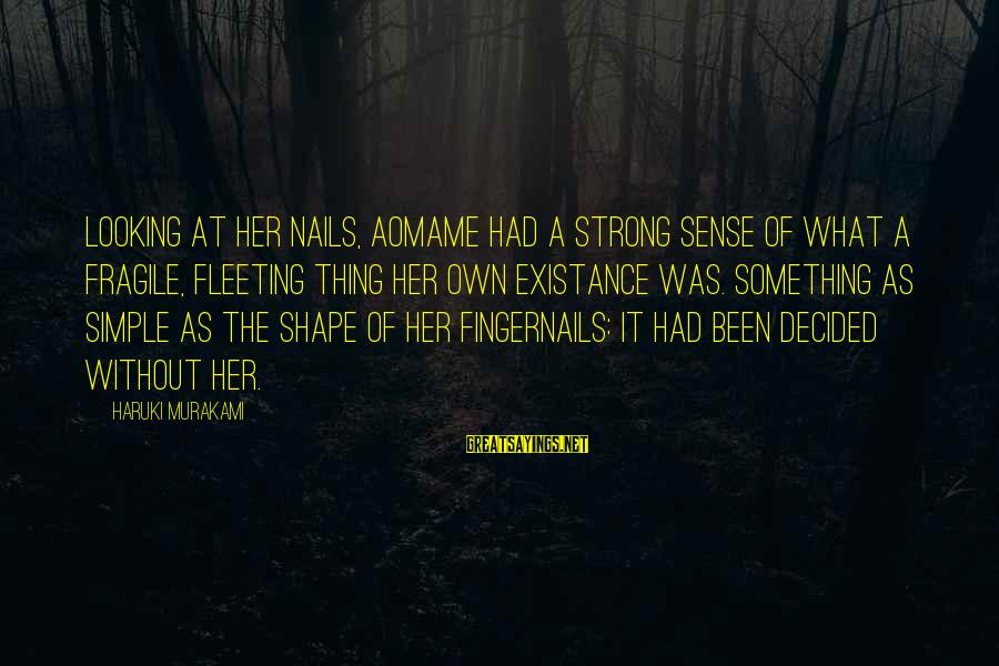 Aomame Sayings By Haruki Murakami: Looking at her nails, Aomame had a strong sense of what a fragile, fleeting thing