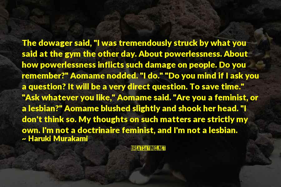 """Aomame Sayings By Haruki Murakami: The dowager said, """"I was tremendously struck by what you said at the gym the"""