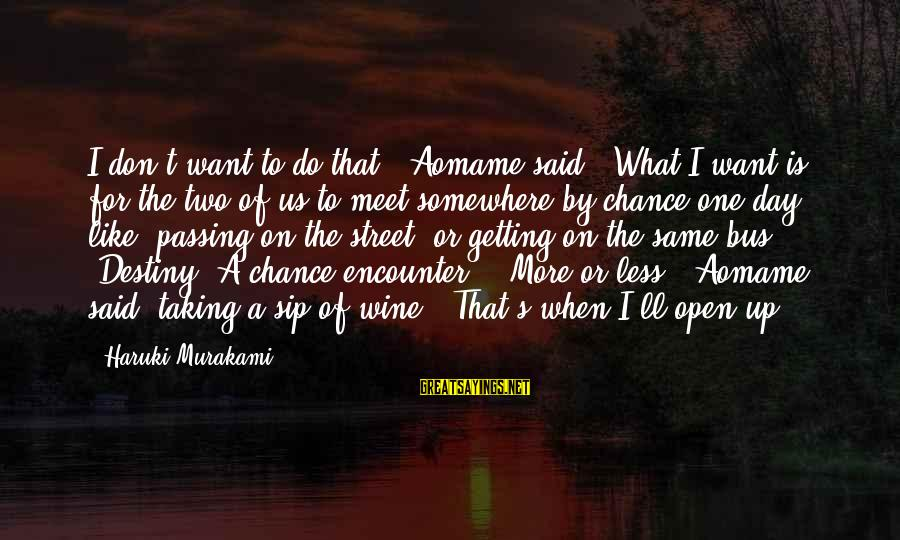 """Aomame Sayings By Haruki Murakami: I don't want to do that,"""" Aomame said. """"What I want is for the two"""