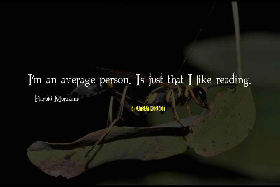 Aomame Sayings By Haruki Murakami: I'm an average person. Is just that I like reading.