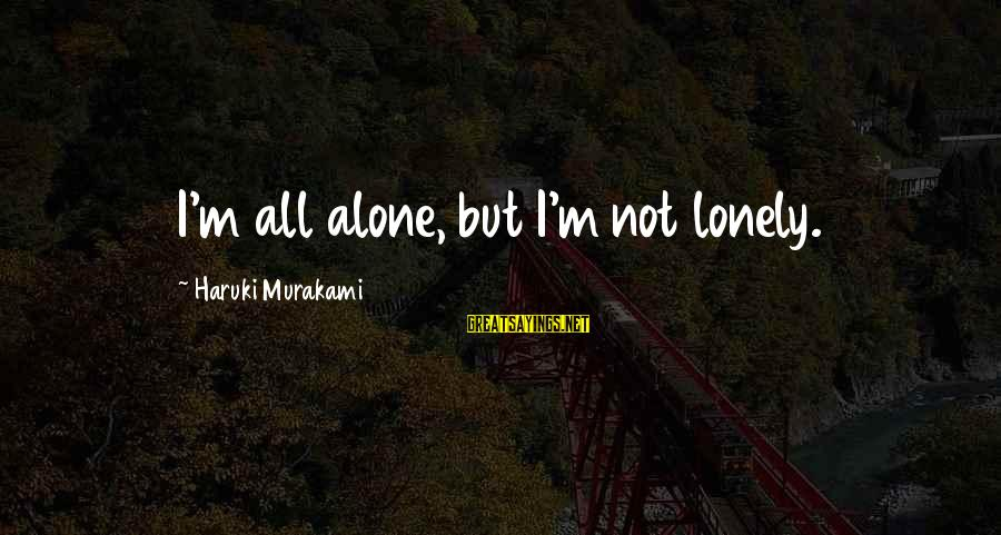 Aomame Sayings By Haruki Murakami: I'm all alone, but I'm not lonely.