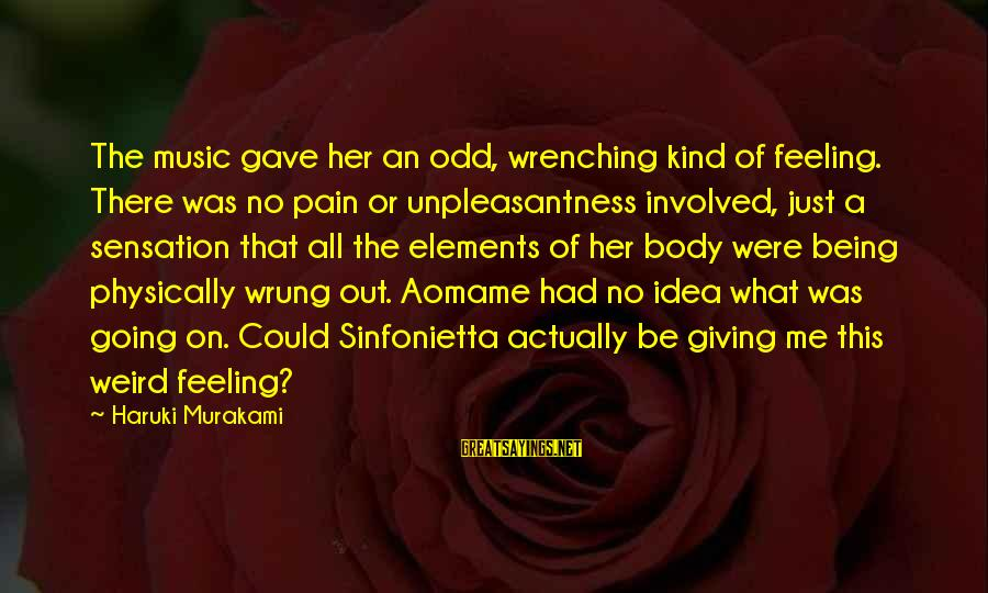 Aomame Sayings By Haruki Murakami: The music gave her an odd, wrenching kind of feeling. There was no pain or