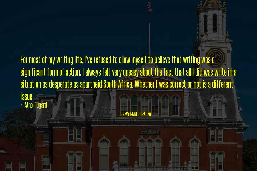 Apartheid Life Sayings By Athol Fugard: For most of my writing life, I've refused to allow myself to believe that writing