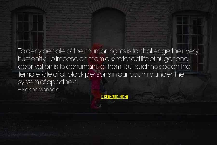 Apartheid Life Sayings By Nelson Mandela: To deny people of their human rights is to challenge their very humanity. To impose