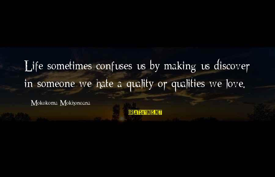 Aphorist Sayings By Mokokoma Mokhonoana: Life sometimes confuses us by making us discover in someone we hate a quality or