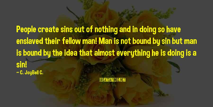 Apni Madad Aap Sayings By C. JoyBell C.: People create sins out of nothing and in doing so have enslaved their fellow man!