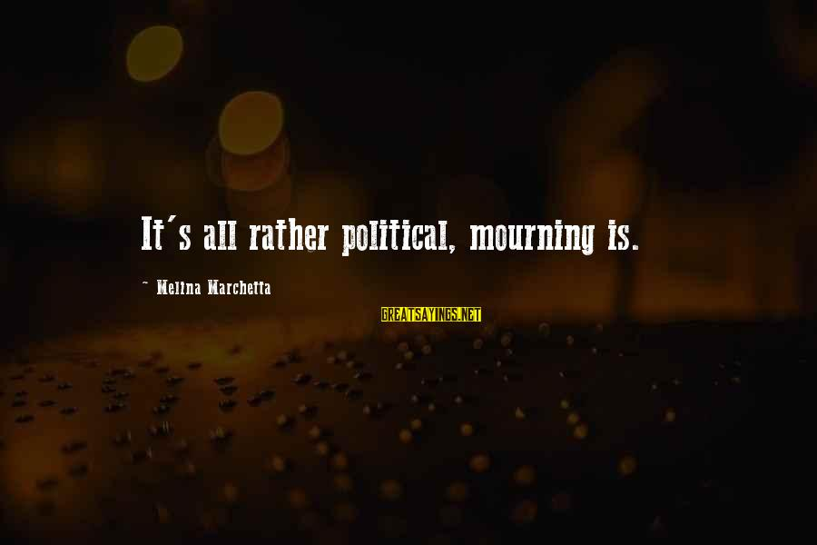 Apni Madad Aap Sayings By Melina Marchetta: It's all rather political, mourning is.