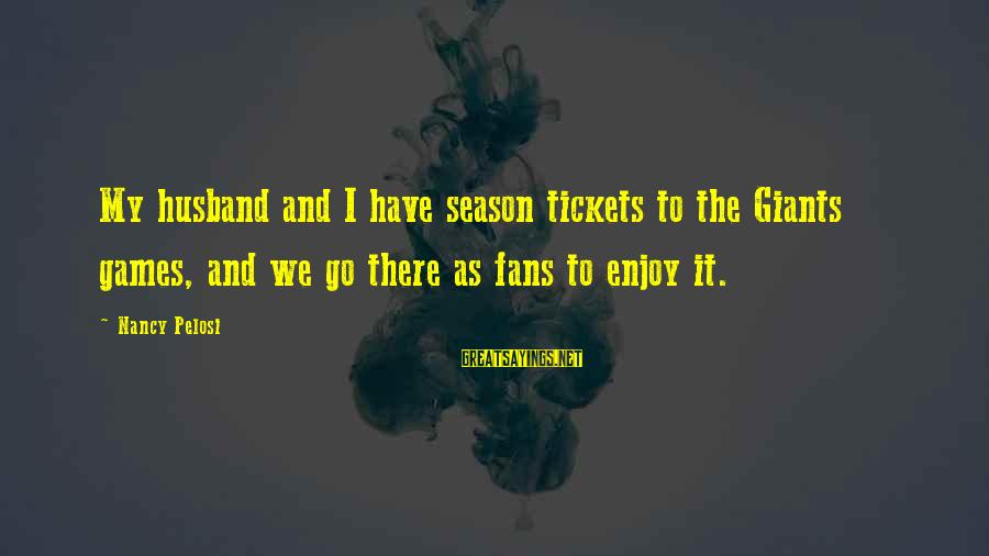 Apni Madad Aap Sayings By Nancy Pelosi: My husband and I have season tickets to the Giants games, and we go there