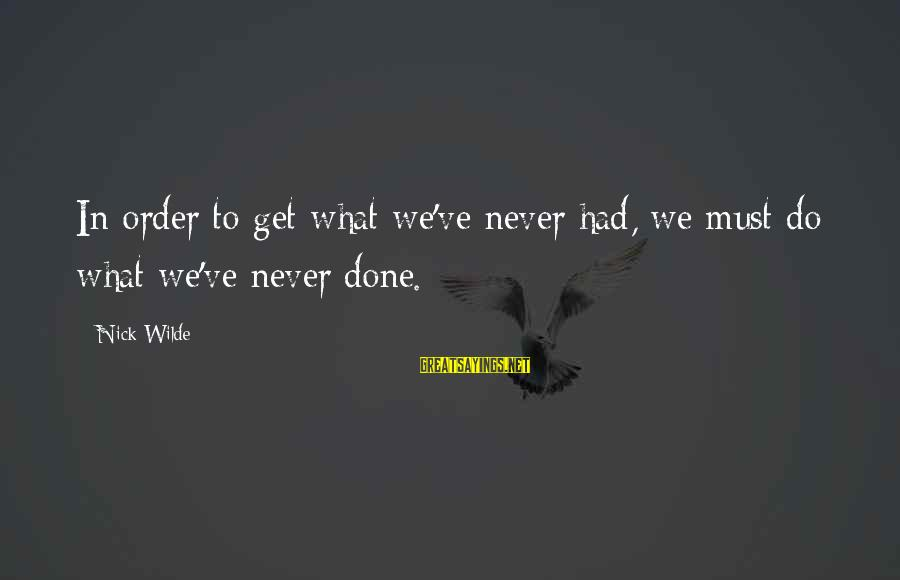 Apni Madad Aap Sayings By Nick Wilde: In order to get what we've never had, we must do what we've never done.