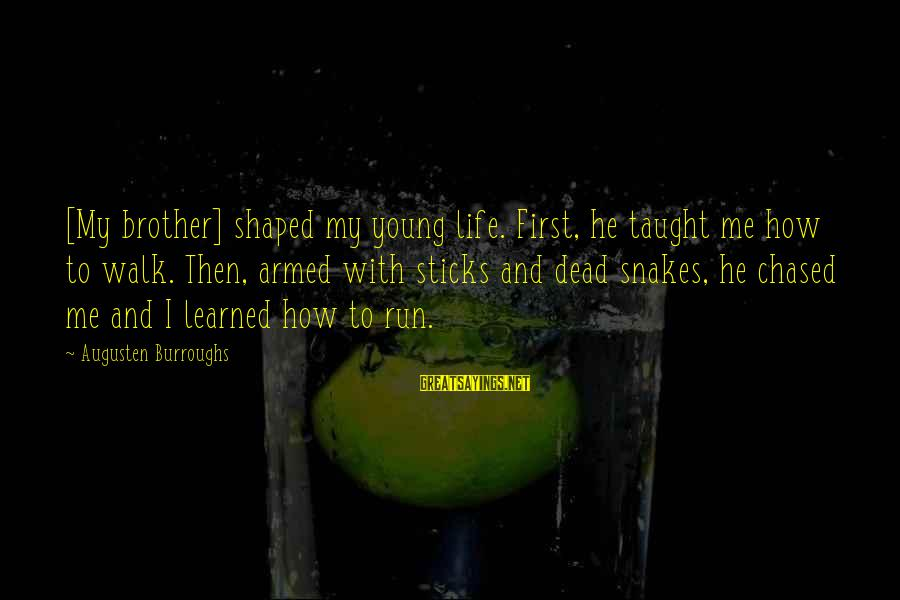 Apni Tareef Sayings By Augusten Burroughs: [My brother] shaped my young life. First, he taught me how to walk. Then, armed