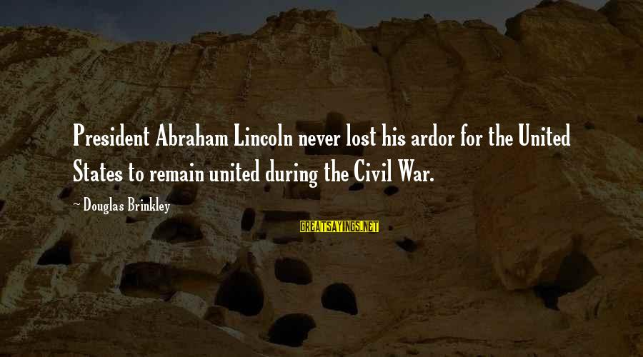 Apni Tareef Sayings By Douglas Brinkley: President Abraham Lincoln never lost his ardor for the United States to remain united during