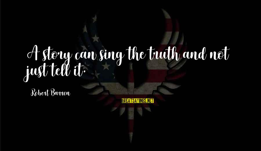 Apni Tareef Sayings By Robert Barron: A story can sing the truth and not just tell it.