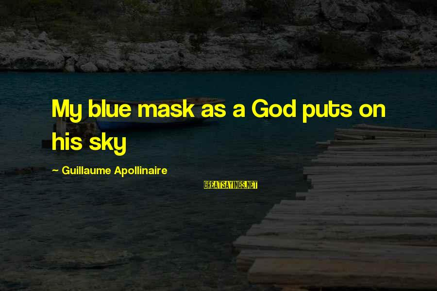 Apollinaire's Sayings By Guillaume Apollinaire: My blue mask as a God puts on his sky