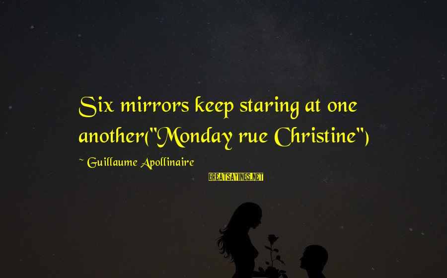 """Apollinaire's Sayings By Guillaume Apollinaire: Six mirrors keep staring at one another(""""Monday rue Christine"""")"""