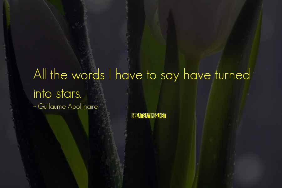 Apollinaire's Sayings By Guillaume Apollinaire: All the words I have to say have turned into stars.