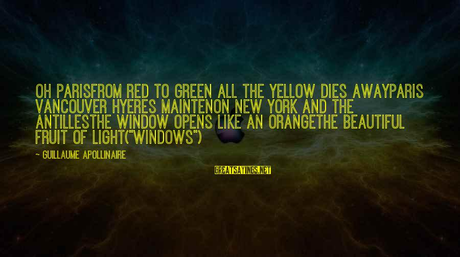 Apollinaire's Sayings By Guillaume Apollinaire: Oh ParisFrom red to green all the yellow dies awayParis Vancouver Hyeres Maintenon New York